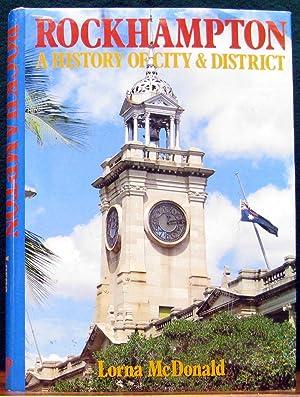 ROCKHAMPTON. A history of city & district.: McDONALD, Lorna.