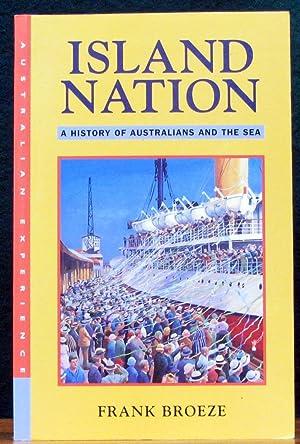 ISLAND NATION. A History of Australians and: BROEZE, Frank.