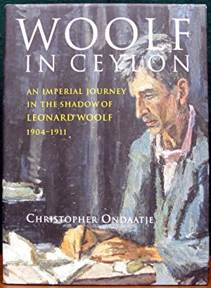WOOLF IN CEYLON. An Imperial Journey in: ONDAATJE, Christopher.