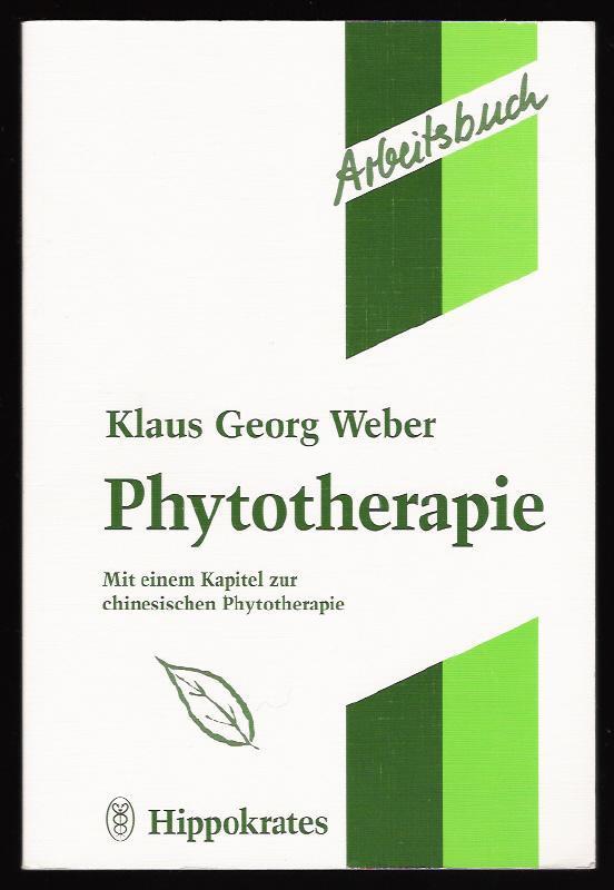Phytotherapie. Mit einem Kapitel zur chinesischen Phytotherapie.: Klaus Georg Weber: