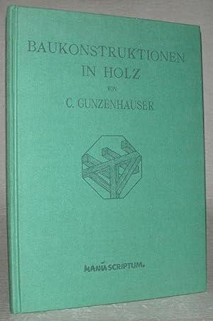 Baukonstruktionen in Holz. 2 Teile in einem: Caspar Gunzenhauser: