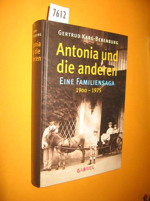Antonia und die anderen. Eine Familiensaga 1900-1975: Karg-Bebenburg, Gertrud