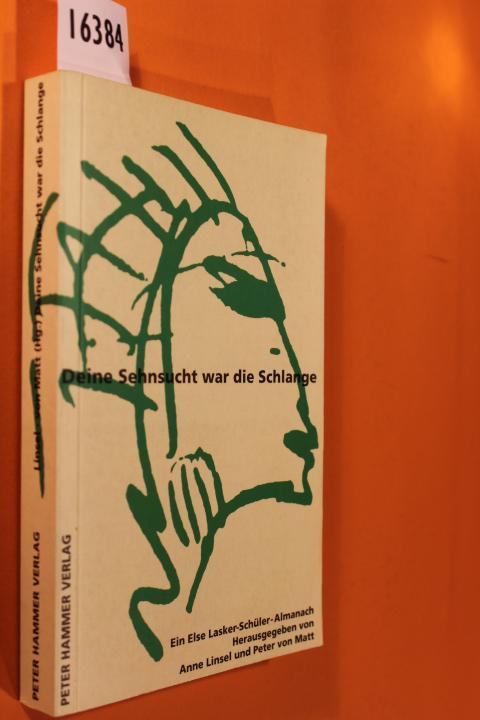 Deine Sehnsucht war die Schlange. Ein Else-Lasker-Schüler-Almanach - Linsel, Anne/ von Matt, Peter (Hg.)