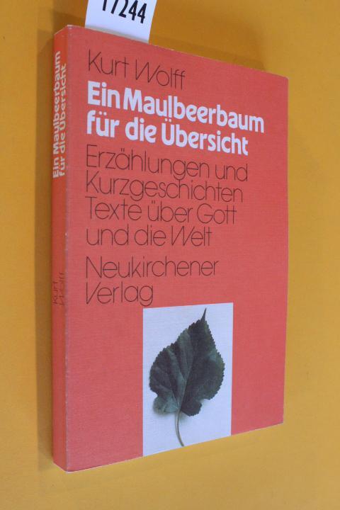 Ein Maulbeerbaum für die Übersicht. Erzählungen und Kurzgeschichten über Gott und die Welt. - Wolff, Kurt