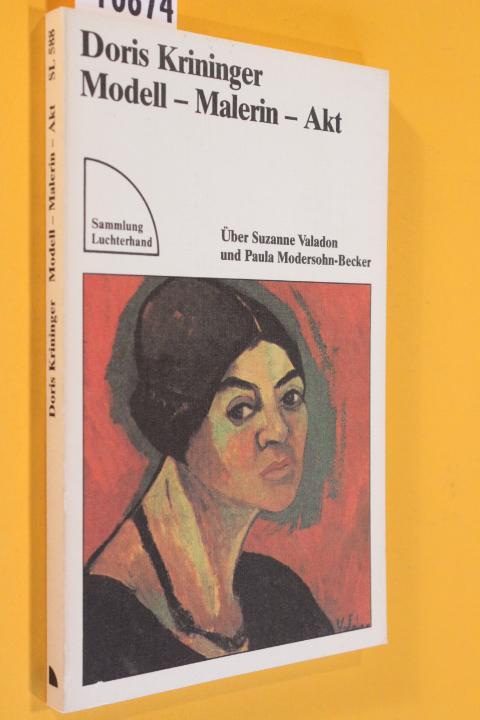 Modell - Akt - Malerin. Über Suzanne Valadon und Paula Modersohn-Becker. - Krininger, Doris
