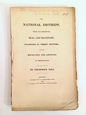 The National Distress, with its remedies, Real and Imaginary, Examined in Three Letters to the Me...