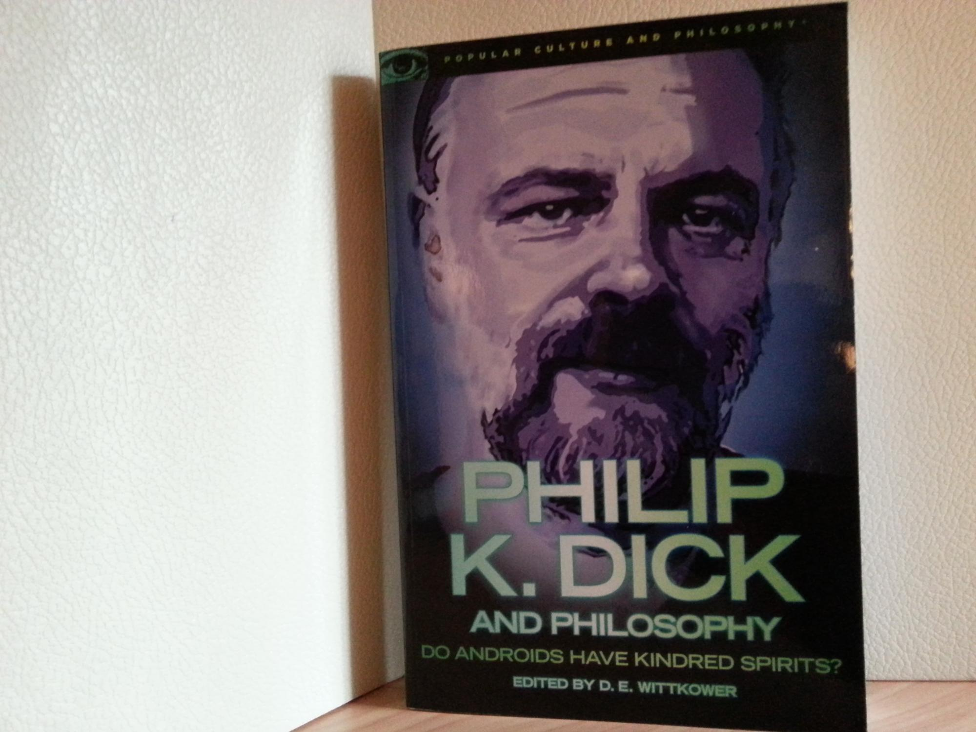 Philip K. Dick and Philosophy: Do Androids Have Kindred Spirits? (Popular Culture and Philosophy)