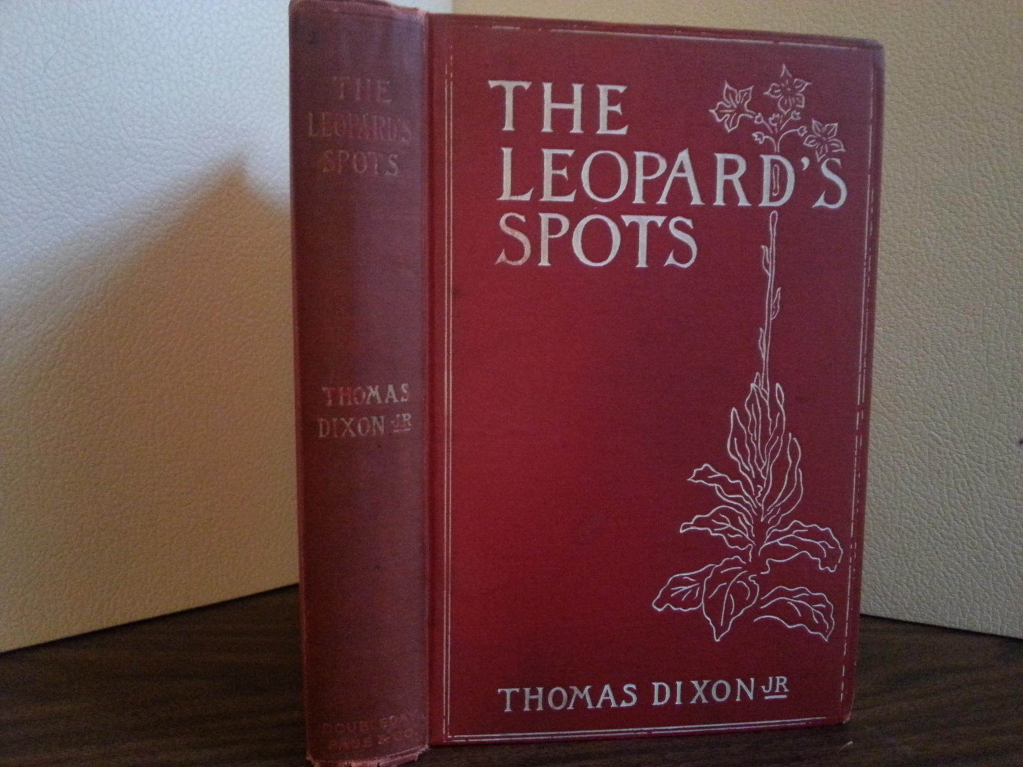 The Leopard's Spots - A Romance of the White Man's Burden 1865 - 1900 (FIRST EDITION): ...
