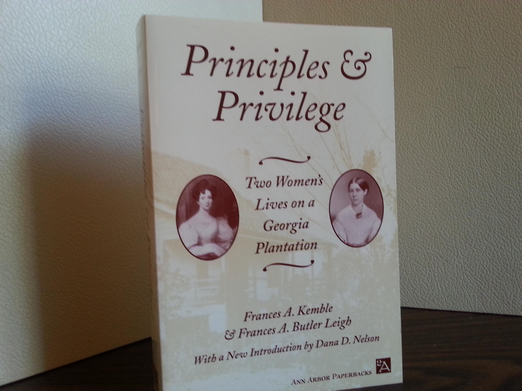 Principles & Privilege: Two Women's Lives On A Georgia Plantation - Kemble, Frances A. and Frances A. Butler Leigh