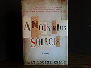 Anonymous Sources ** S I G N E D ** (FIRST EDITION): Kelly, Mary Louise