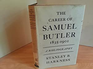 The Career of Samuel Butler 1835 - 1902 - A Bibliography: Harkness, Stanley B.