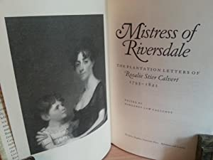 Mistress of Riversdale: The Plantation Letters of Rosalie Stier Calvert, 1795-1821 (FIRST EDITION):...