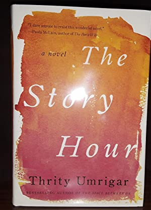 The Story Hour ** S I G N E D ** (FIRST EDITION): Umrigar, Thrity
