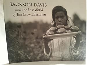 Jackson Davis and the Lost World of Jim Crow Education - LIMITED EDITION