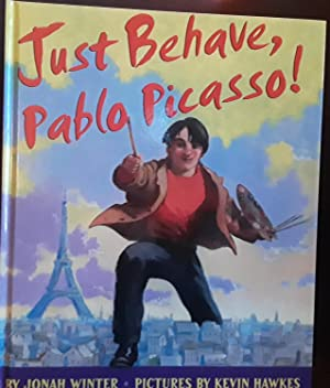 Just Behave, Pablo Picasso! (FIRST EDITION)