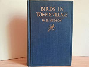 Birds in Town & Village: Hudson, W. H.