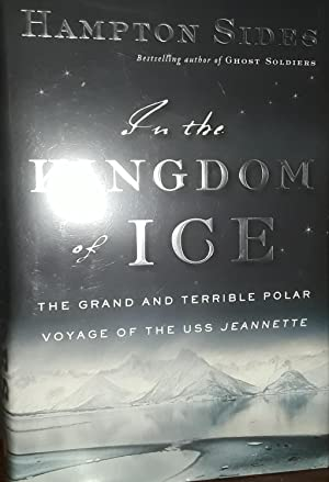 In the Kingdom Of Ice: The Grand & Terrible Polar Voyage of the USS Jeannette *SIGNED*: Sides, ...
