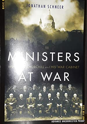 Ministers at War: Winston Churchill and His War Cabinet *S I G N E D * ADVANCED PROOF Edition --: ...