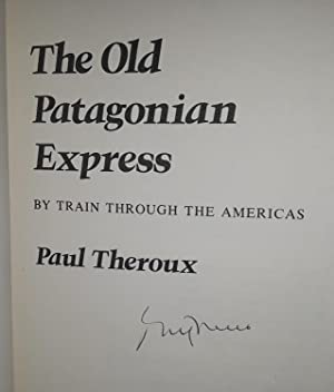 The Old Patagonian Express: By Train Through The Americas ** S I G N E D **: Theroux, Paul