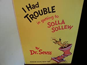 I Had Trouble In Getting To Solla-Sollew: Dr. Seuss