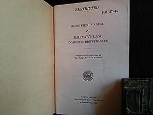 War Department Basic Field Manual: Military Law Domestic Disturbances - FM 27-15 (RESTRICTED): U.S....