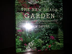 The New Shade Garden: Creating A Lush Oasis in the Age of Climate Change *SIGNED* - FIRST EDITION -