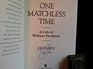 One Matchless Time: A Life of William Faulkner * S I G N E D *: Parini, Jay