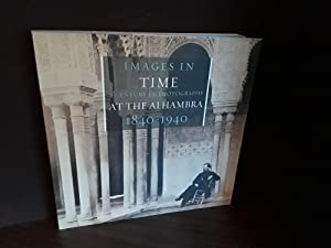 Images In Time: A Century of Photography at the Alhambra 1840 - 1940