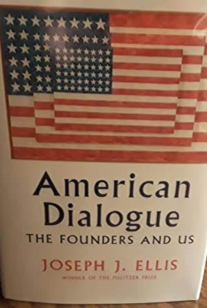 American Dialogue: The Founders And Us * SIGNED * - FIRST EDITION -