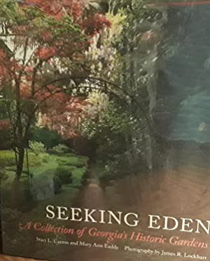 Seeking Eden: A Collection of Georgia's Historic Gardens - * SIGNED* by Both authors AND Photogra...