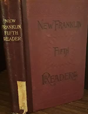 The New Franklin Fifth Reader with A New Elocutionary Theatise, Essentials of Reading: Campbell, ...