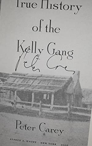 True History of the Kelly Gang * SIGNED * - FIRST EDITION -: Carey, Peter
