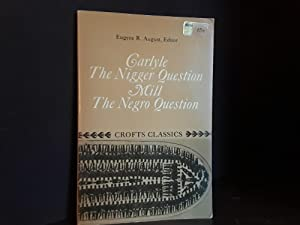 The Nigger Question and The Negro Question: Carlyle, Thomas and John Stuart Mill; Eugene R. August,...
