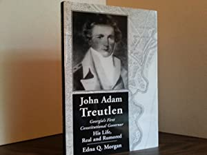 John Adam Treutlen: Georgia's First Constitutional Governor, His Life, Real and Rumored * S I ...