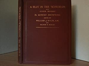 A Blot In The Scutcheon and Other Dramas: Browning, Robert (Edited by William J. Rolfe and H.E. ...