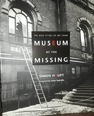Museum of the Missing: The High Stakes of Art Crime: Houpt, Simon (Foreword by Julian Radcliffe)