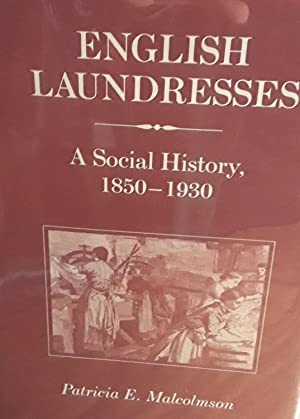 English Laundresses: A Social History 1850-1930 - FIRST EDITION -