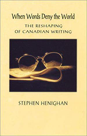 When Words Deny the World: The Reshaping of Canadian Writing