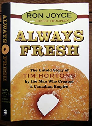 Always Fresh: The Untold Story of Tim Hortons by the Man Who Created a Canadian Empire