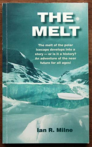 The Melt: The Melt of the Polar Ice Caps Develops Into a Story - or is it a History ? An Adventur...