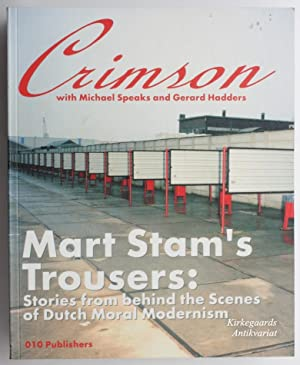 Mart Stam's Trousers: Stories from behind the: CRIMSON. - Speaks,