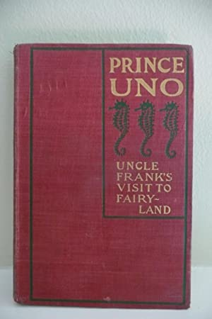 Prince Uno Uncle Frank's Visit to Fairyland: author not named other than