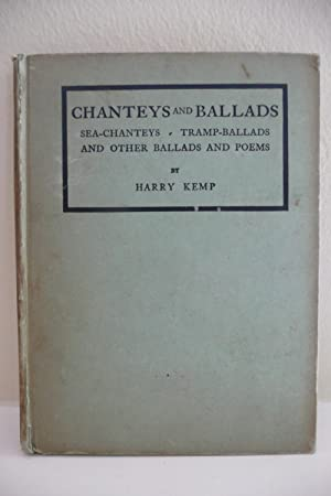 Chanteys and Ballads: Sea Chanteys, Tramp-Ballads and other Ballads and Poems: Kemp, Harry