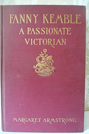 Fanny Kemble A Passionate Victorian: Armstrong, Margaret