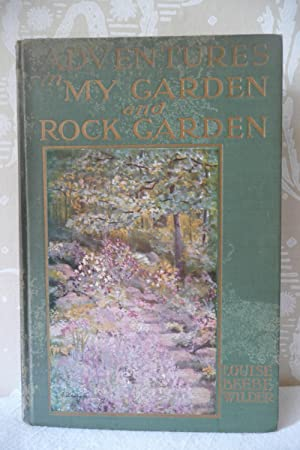 Adventures in my Garden and Rock Garden: Wilder, Louise Beebe