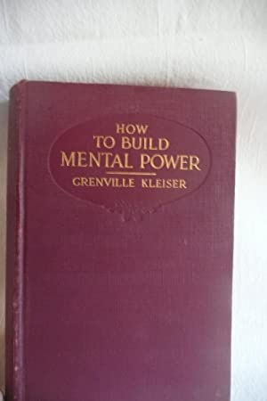 How to Build Mental Power: Kleiser, Grenville
