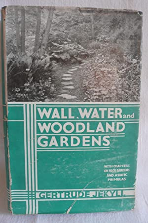 Wall, Water and Woodland Gardens: Jekyll, Gertrude