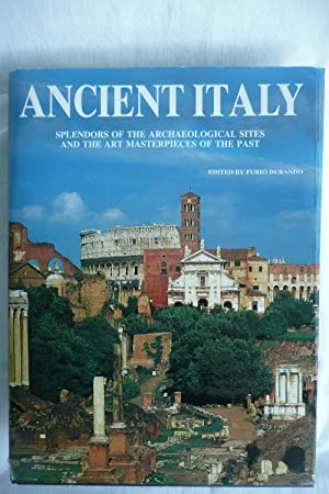 Ancient Italy Splendors of the Archeological Sites and the Art Masterpieces of the Past