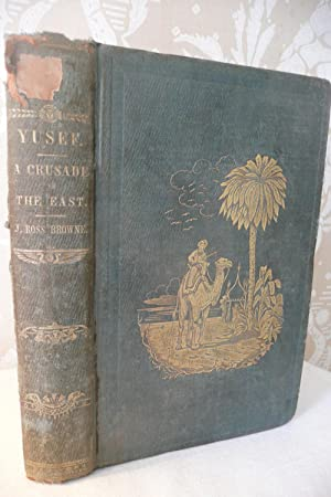 Yusef; or The Journey of the Frangi, A Crusade in the East: Browne, J. Ross