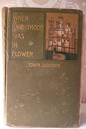 When Knighthood Was in Flower: Caskoden, Edwin